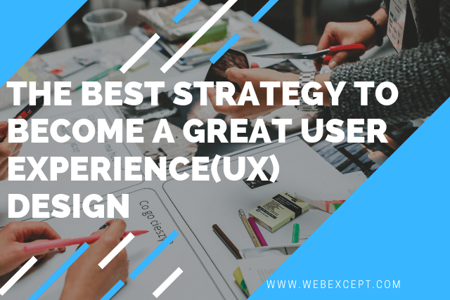the best strategy to become a great user experience(UX) design